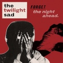 Forget The Night Ahead by Twilight Sad