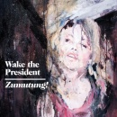 Zumutung! by Wake The President